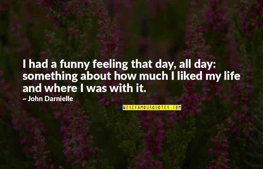 In My Day Quotes By John Darnielle: I had a funny feeling that day, all