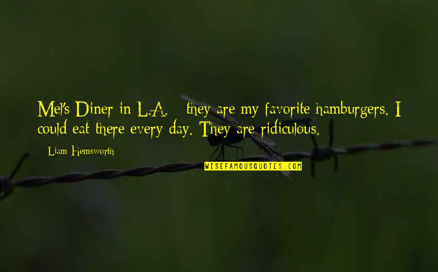 In My Day Quotes By Liam Hemsworth: Mel's Diner in L.A. - they are my