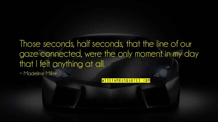 In My Day Quotes By Madeline Miller: Those seconds, half seconds, that the line of