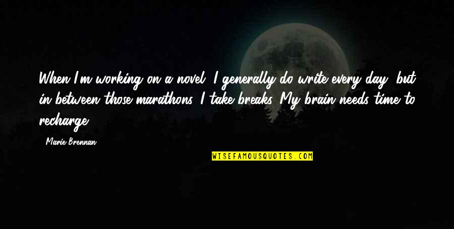 In My Day Quotes By Marie Brennan: When I'm working on a novel, I generally
