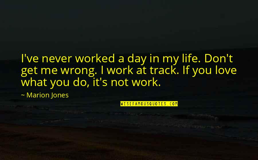 In My Day Quotes By Marion Jones: I've never worked a day in my life.