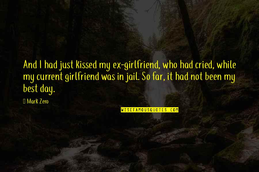In My Day Quotes By Mark Zero: And I had just kissed my ex-girlfriend, who