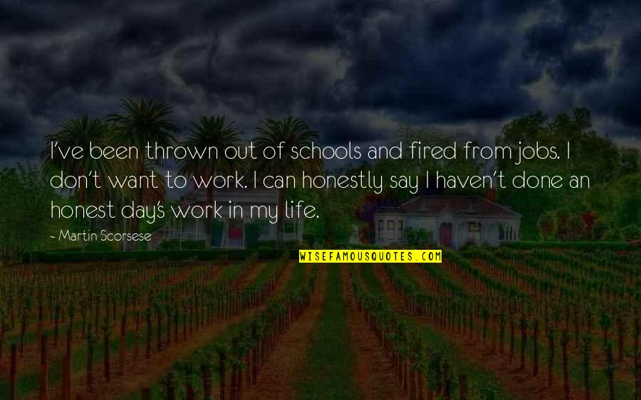 In My Day Quotes By Martin Scorsese: I've been thrown out of schools and fired