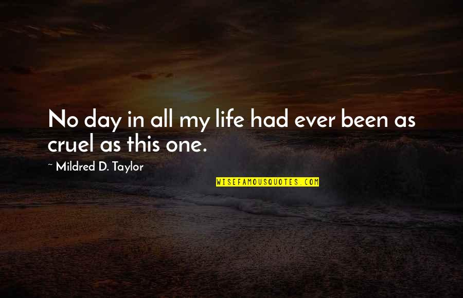In My Day Quotes By Mildred D. Taylor: No day in all my life had ever