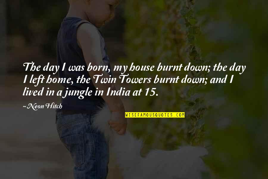 In My Day Quotes By Neon Hitch: The day I was born, my house burnt