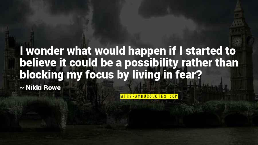 In My Day Quotes By Nikki Rowe: I wonder what would happen if I started