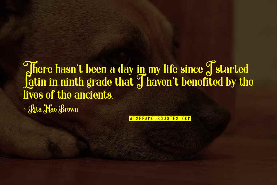 In My Day Quotes By Rita Mae Brown: There hasn't been a day in my life