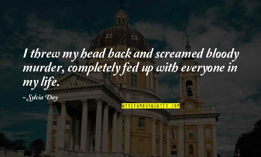 In My Day Quotes By Sylvia Day: I threw my head back and screamed bloody