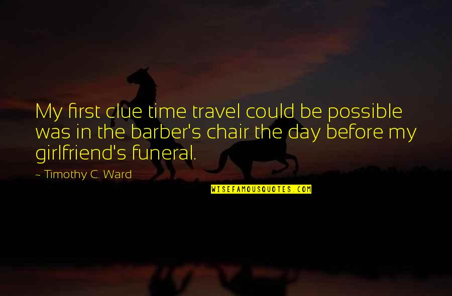 In My Day Quotes By Timothy C. Ward: My first clue time travel could be possible