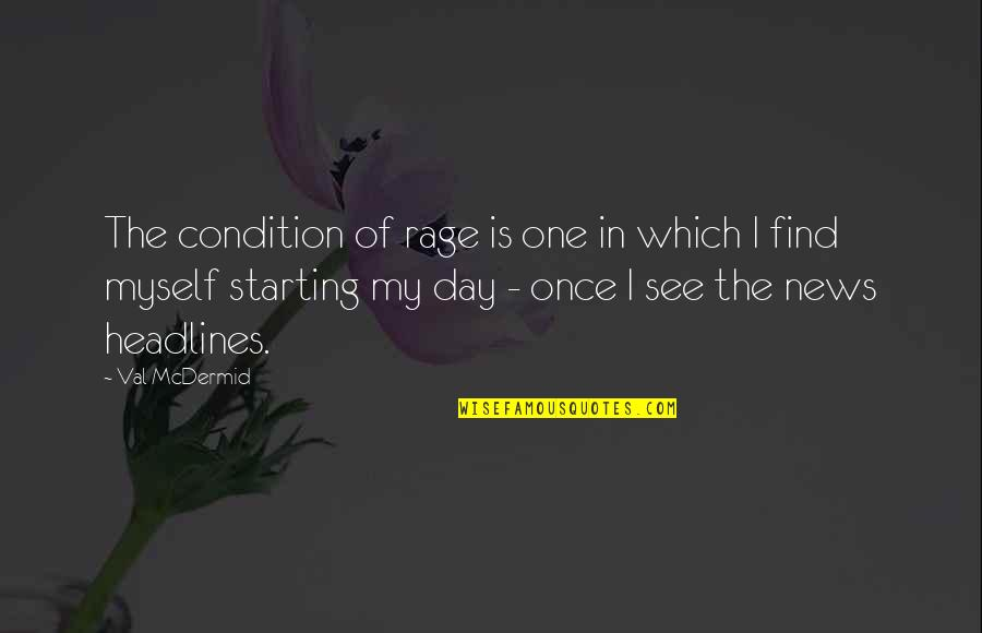 In My Day Quotes By Val McDermid: The condition of rage is one in which