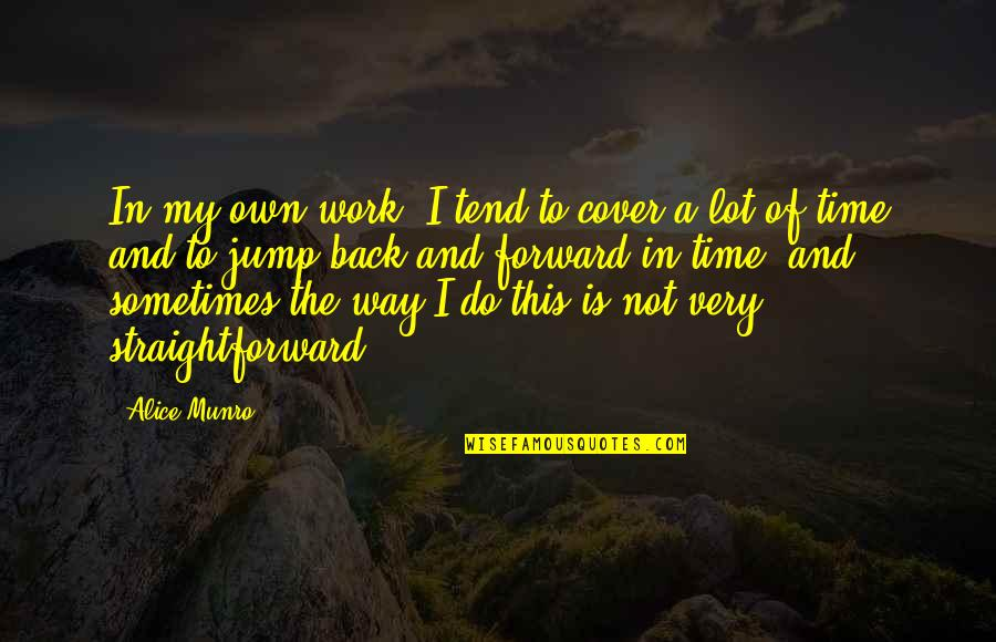 In My Own Time Quotes By Alice Munro: In my own work, I tend to cover