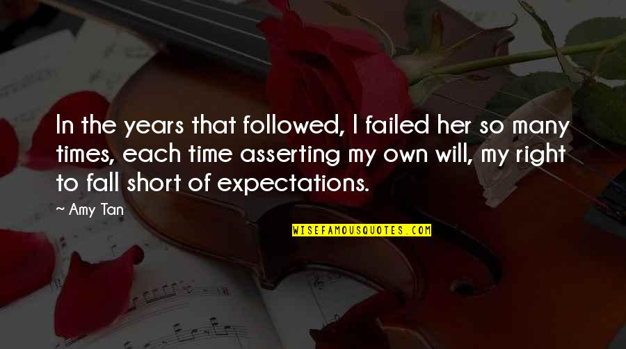 In My Own Time Quotes By Amy Tan: In the years that followed, I failed her