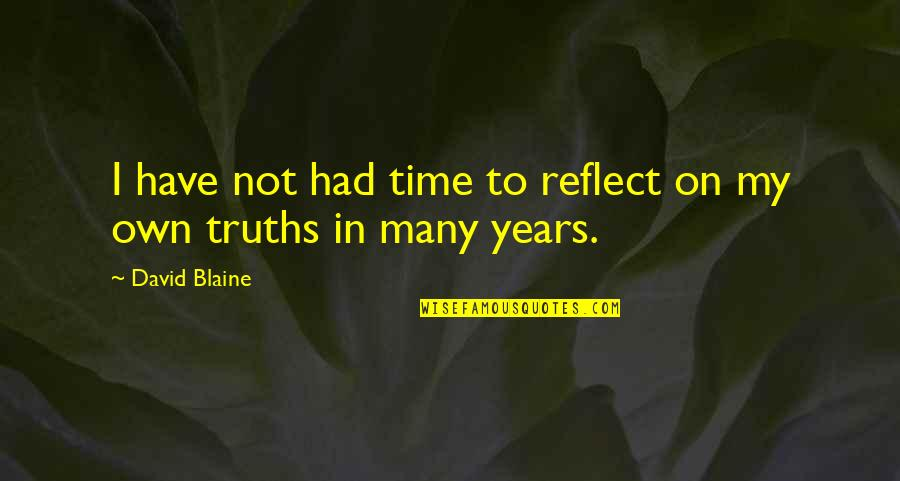 In My Own Time Quotes By David Blaine: I have not had time to reflect on