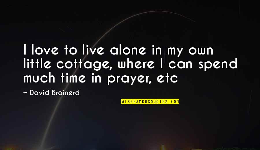 In My Own Time Quotes By David Brainerd: I love to live alone in my own