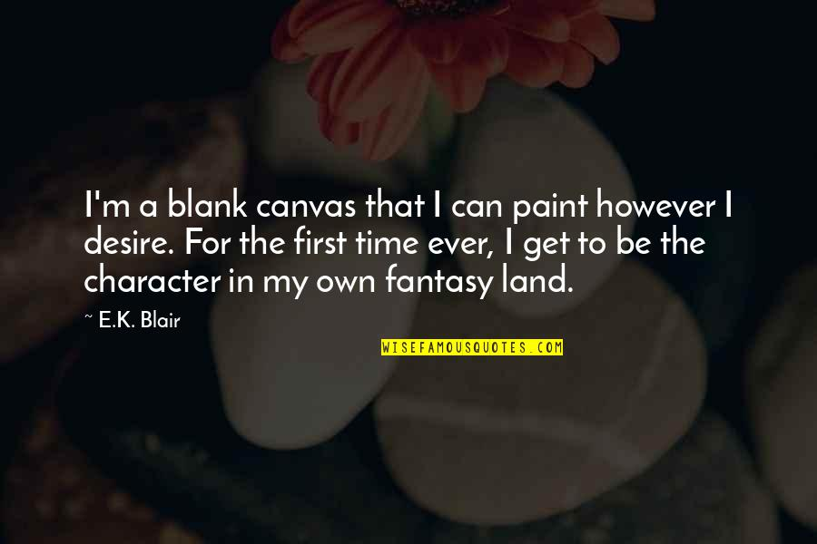 In My Own Time Quotes By E.K. Blair: I'm a blank canvas that I can paint