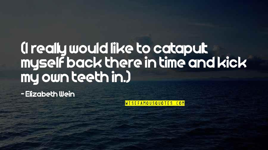 In My Own Time Quotes By Elizabeth Wein: (I really would like to catapult myself back
