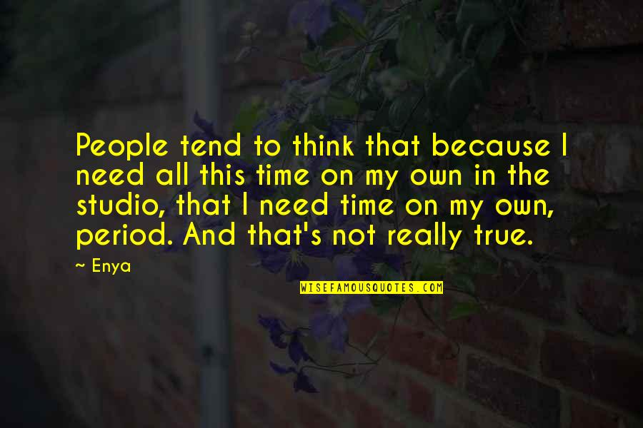 In My Own Time Quotes By Enya: People tend to think that because I need