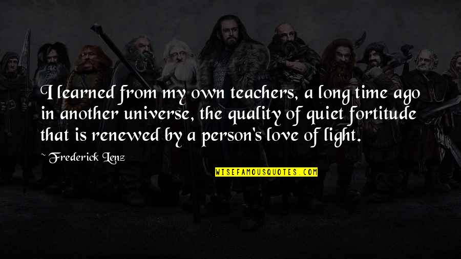In My Own Time Quotes By Frederick Lenz: I learned from my own teachers, a long