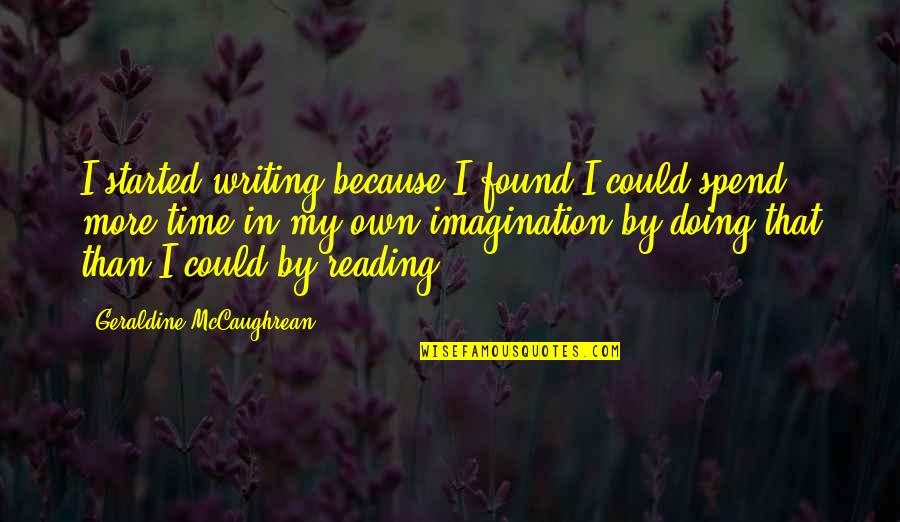 In My Own Time Quotes By Geraldine McCaughrean: I started writing because I found I could
