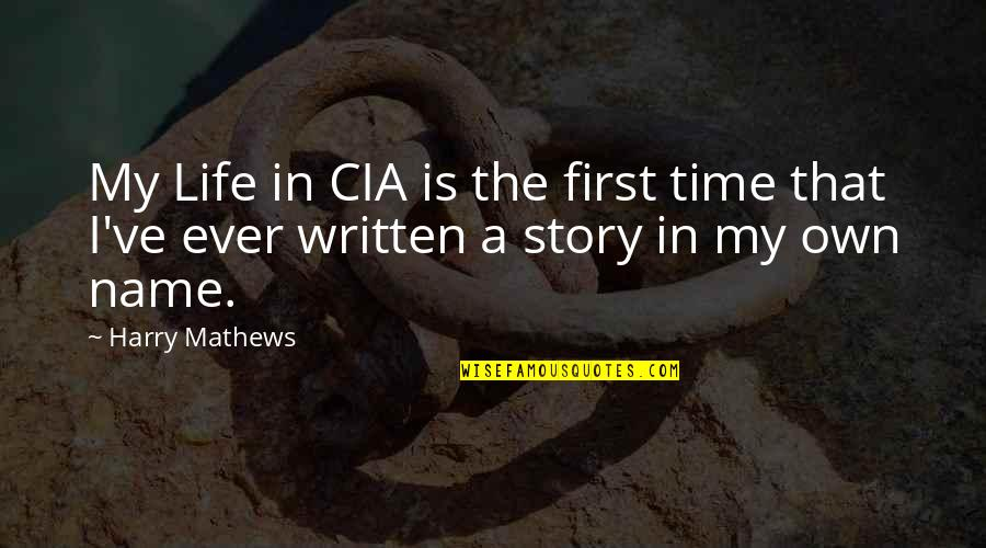 In My Own Time Quotes By Harry Mathews: My Life in CIA is the first time