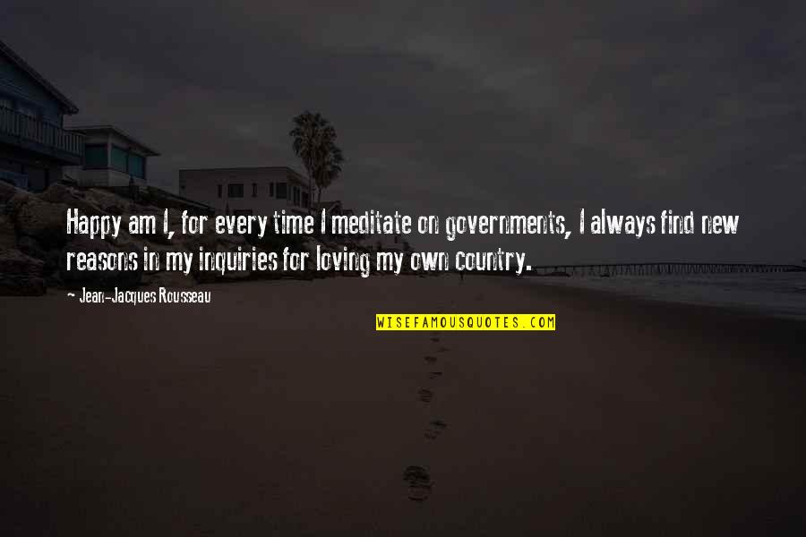 In My Own Time Quotes By Jean-Jacques Rousseau: Happy am I, for every time I meditate