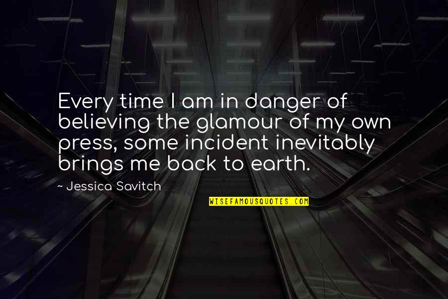 In My Own Time Quotes By Jessica Savitch: Every time I am in danger of believing