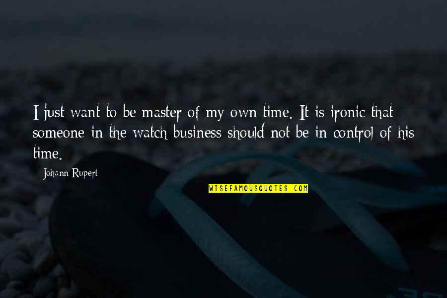 In My Own Time Quotes By Johann Rupert: I just want to be master of my