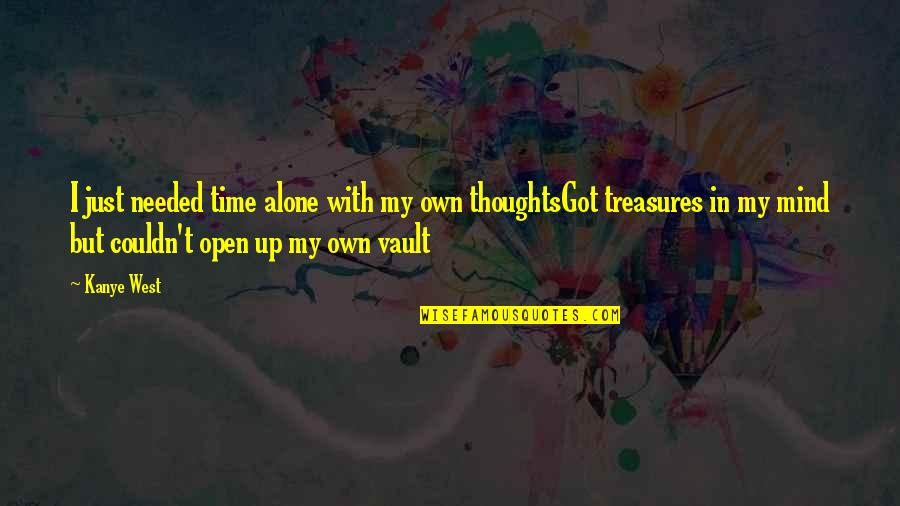 In My Own Time Quotes By Kanye West: I just needed time alone with my own