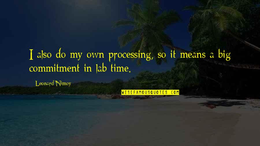 In My Own Time Quotes By Leonard Nimoy: I also do my own processing, so it