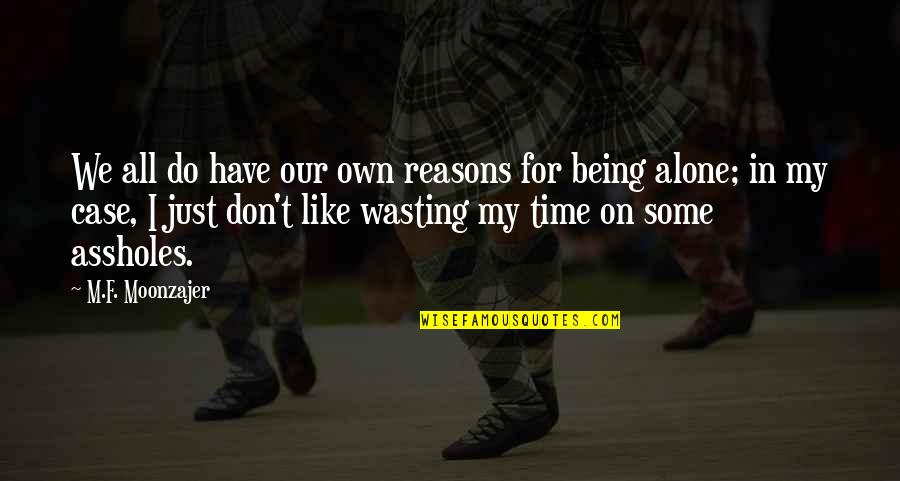 In My Own Time Quotes By M.F. Moonzajer: We all do have our own reasons for