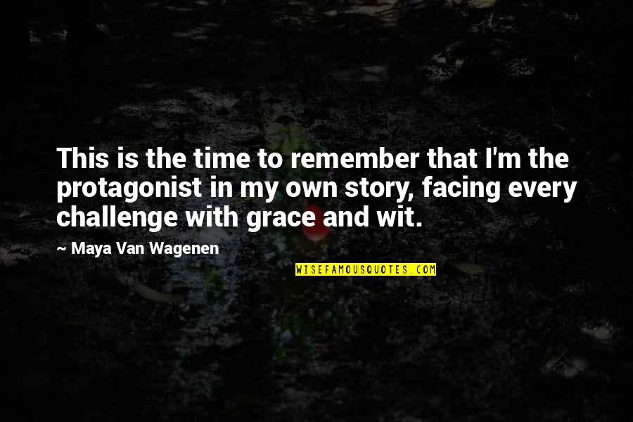 In My Own Time Quotes By Maya Van Wagenen: This is the time to remember that I'm