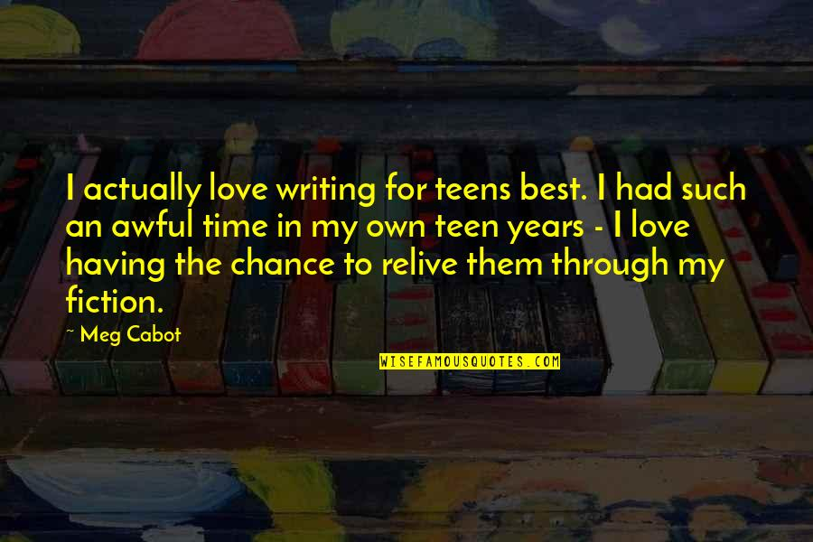 In My Own Time Quotes By Meg Cabot: I actually love writing for teens best. I