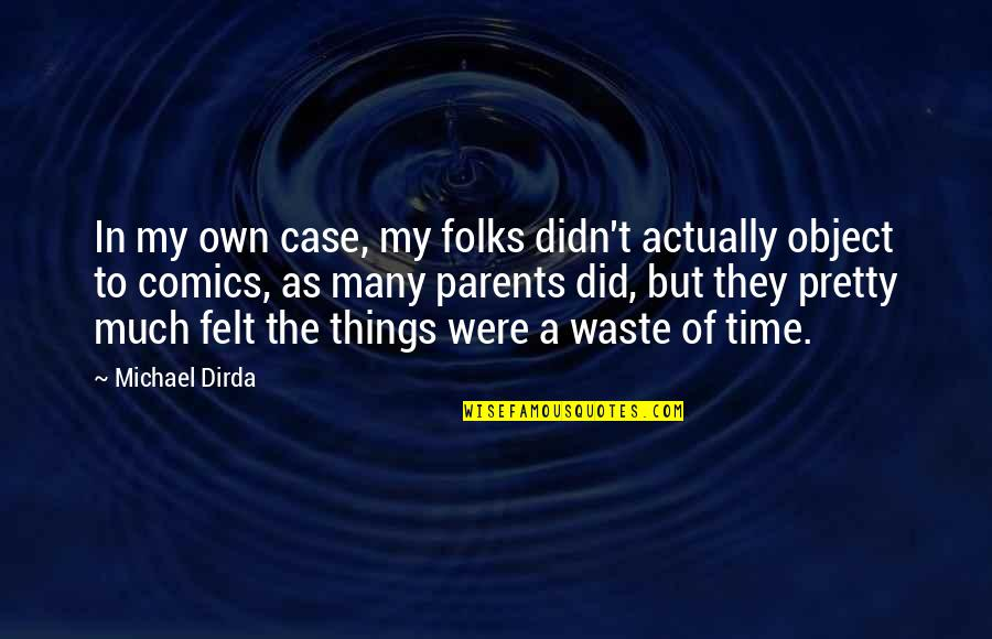 In My Own Time Quotes By Michael Dirda: In my own case, my folks didn't actually