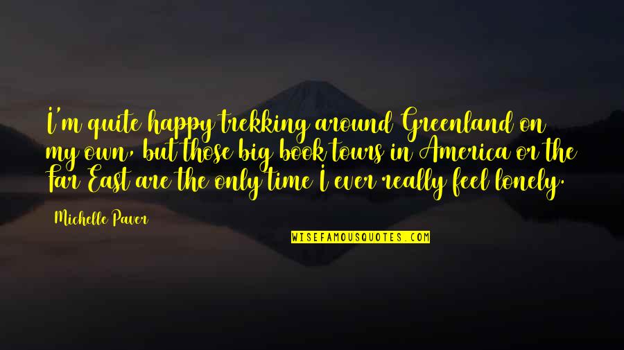 In My Own Time Quotes By Michelle Paver: I'm quite happy trekking around Greenland on my