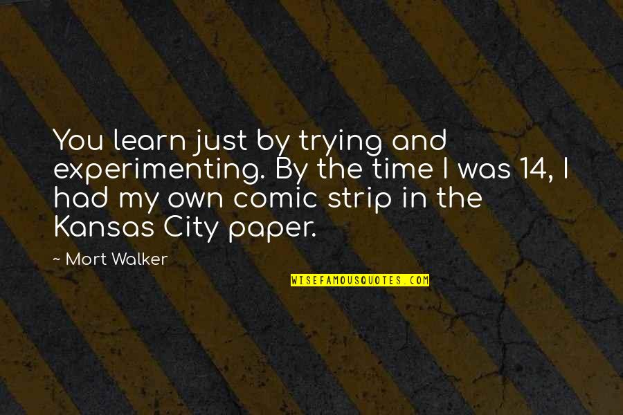 In My Own Time Quotes By Mort Walker: You learn just by trying and experimenting. By