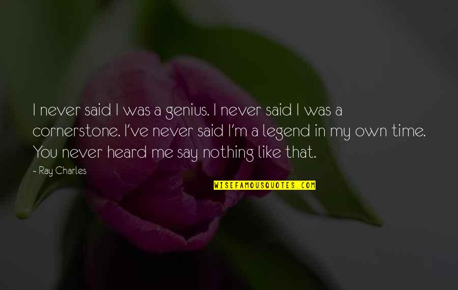 In My Own Time Quotes By Ray Charles: I never said I was a genius. I