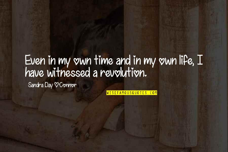 In My Own Time Quotes By Sandra Day O'Connor: Even in my own time and in my