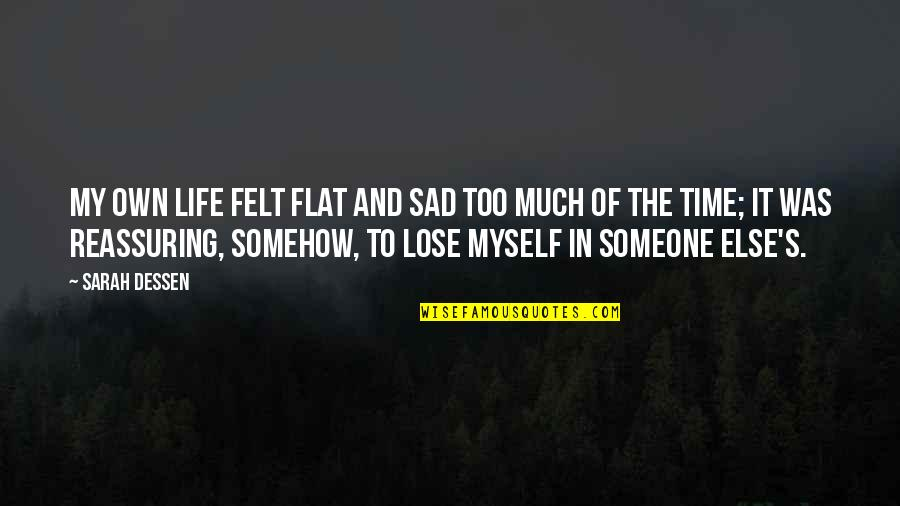 In My Own Time Quotes By Sarah Dessen: My own life felt flat and sad too