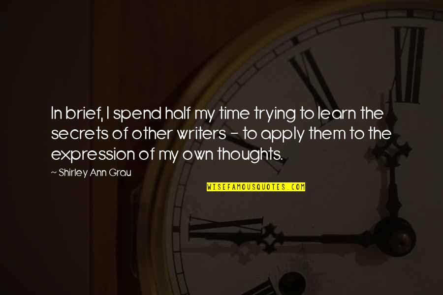 In My Own Time Quotes By Shirley Ann Grau: In brief, I spend half my time trying
