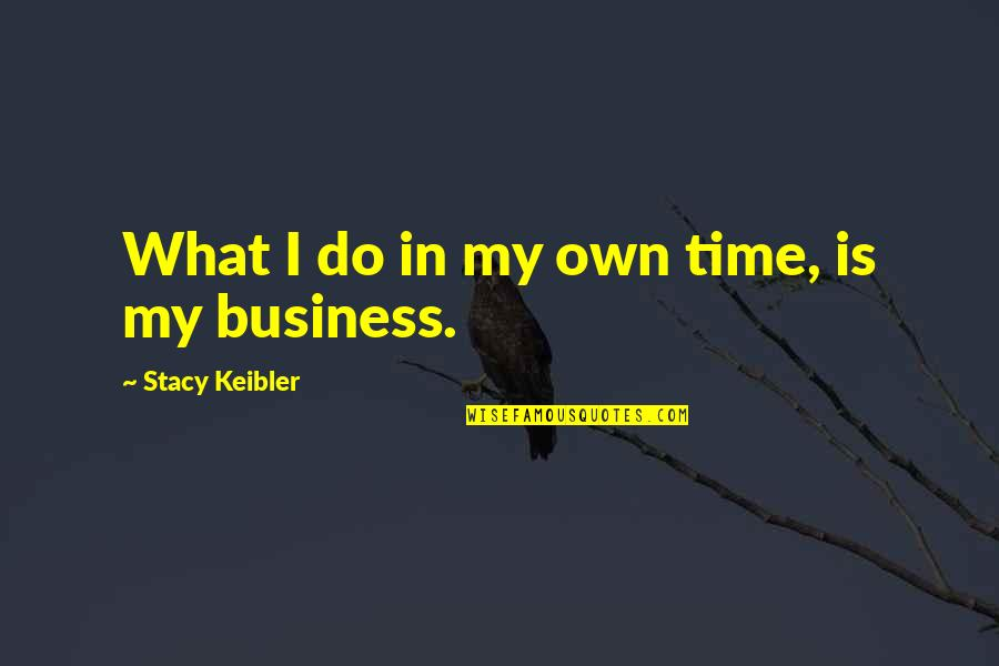 In My Own Time Quotes By Stacy Keibler: What I do in my own time, is