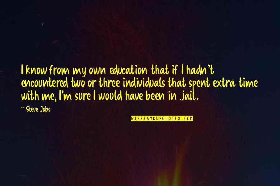 In My Own Time Quotes By Steve Jobs: I know from my own education that if