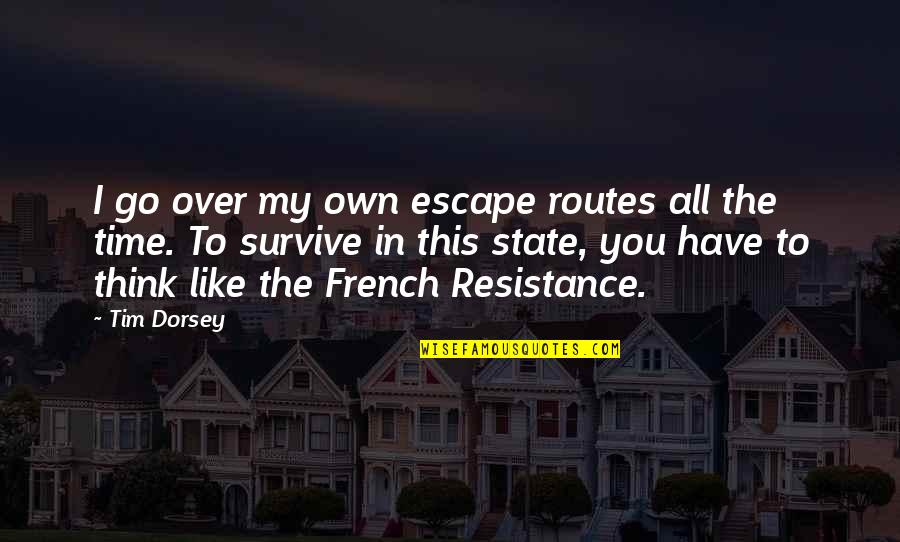 In My Own Time Quotes By Tim Dorsey: I go over my own escape routes all