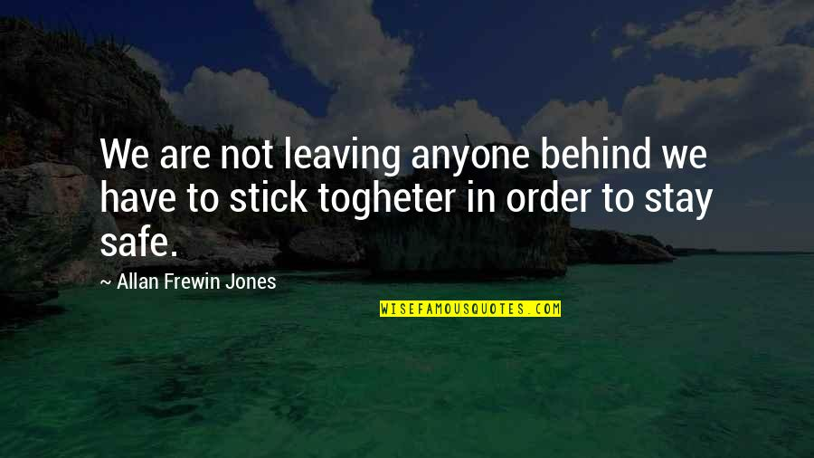 In Order To Love Quotes By Allan Frewin Jones: We are not leaving anyone behind we have