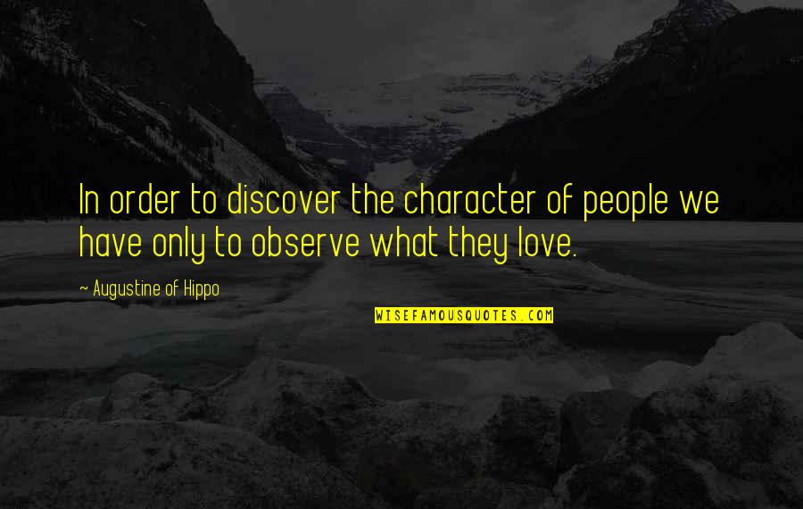In Order To Love Quotes By Augustine Of Hippo: In order to discover the character of people
