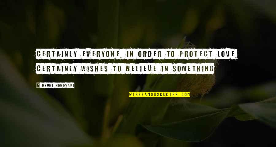 In Order To Love Quotes By Ayumi Hamasaki: Certainly everyone, in order to protect love, Certainly