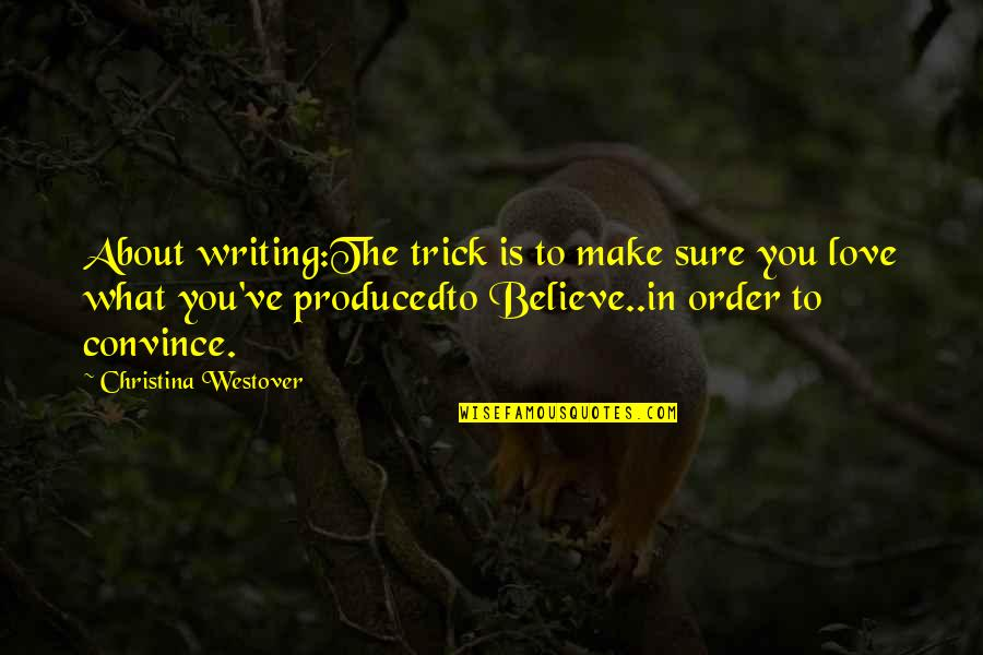In Order To Love Quotes By Christina Westover: About writing:The trick is to make sure you