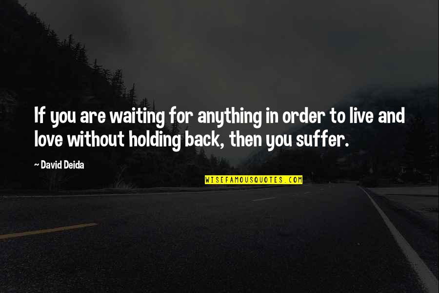 In Order To Love Quotes By David Deida: If you are waiting for anything in order