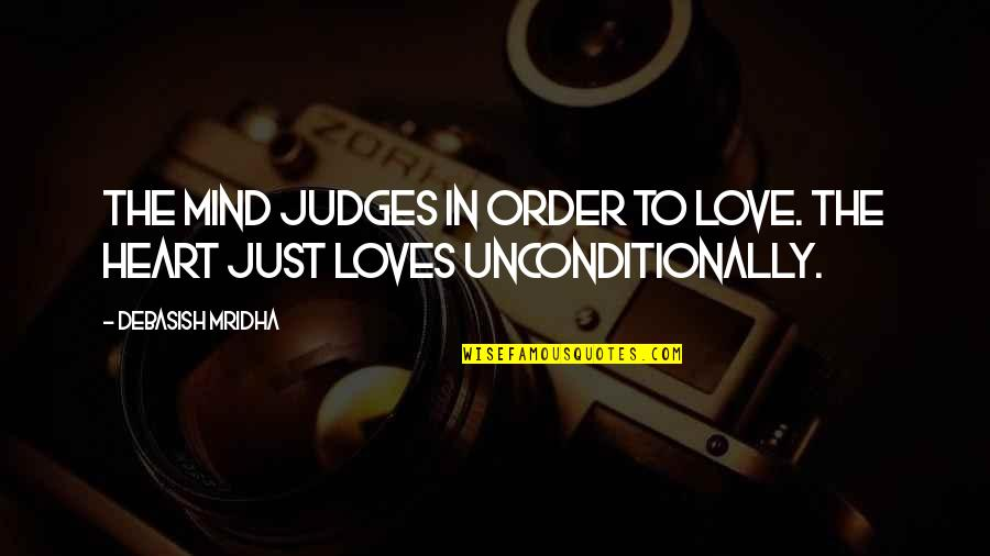 In Order To Love Quotes By Debasish Mridha: The mind judges in order to love. The