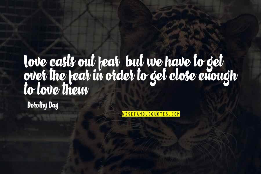 In Order To Love Quotes By Dorothy Day: Love casts out fear, but we have to