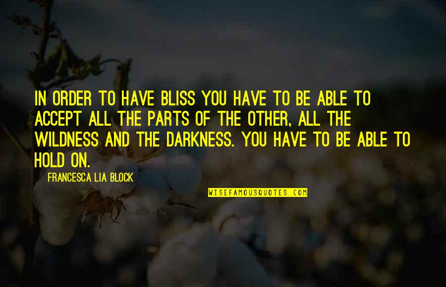 In Order To Love Quotes By Francesca Lia Block: In order to have bliss you have to